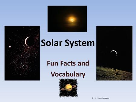 Solar System Fun Facts and Vocabulary ©2012HappyEdugator.