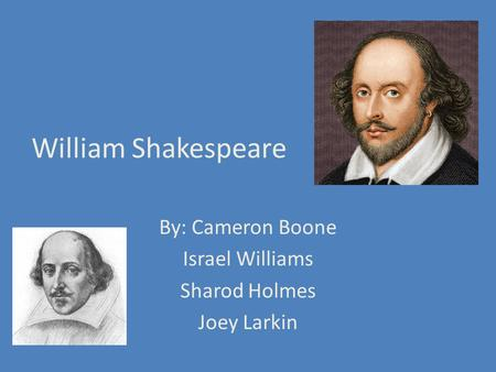 William Shakespeare By: Cameron Boone Israel Williams Sharod Holmes Joey Larkin.