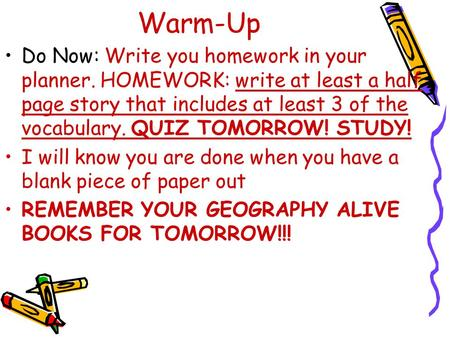 Warm-Up Do Now: Write you homework in your planner. HOMEWORK: write at least a half page story that includes at least 3 of the vocabulary. QUIZ TOMORROW!