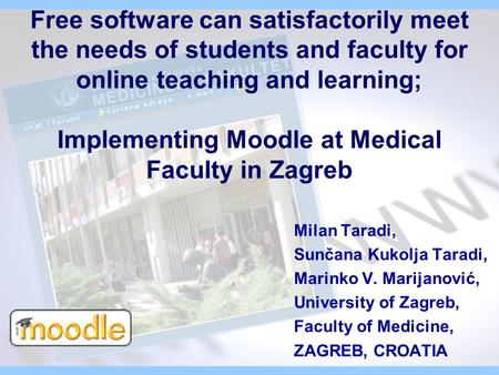 Free software can satisfactorily meet the needs of students and faculty for online teaching and learning; Implementing Moodle at Medical Faculty in Zagreb.