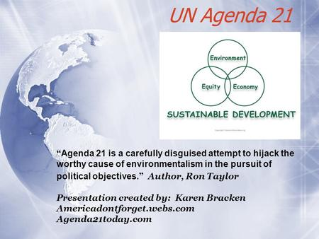 "UN Agenda 21 "" Agenda 21 is a <strong>carefully</strong> disguised attempt to hijack the worthy cause of environmentalism in the pursuit of political objectives. "" Author,"