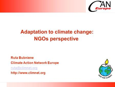 Adaptation to climate change: NGOs perspective Ruta Bubniene Climate Action Network Europe