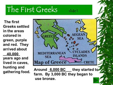 The First Greeks <strong>slide</strong> 1 The first Greeks settled in the areas colored in green, purple and red. They arrived about ________ years ago and lived in caves,