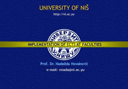 UNIVERSITY OF NIŠ IMPLEMENTATION OF ECTS AT FACULTIES Prof. Dr. Nadežda Novaković