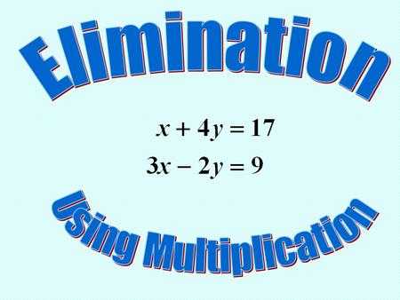Elimination Using Multiplication.