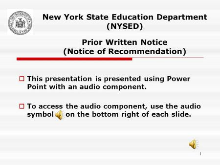 New York State Education Department (NYSED) Prior Written Notice (Notice of Recommendation) This presentation is presented using Power Point with an.