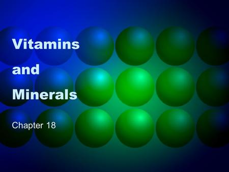Vitamins and Minerals Chapter 18. History of Vitamins Deficiency disease = a disease caused by a lack of a specific nutrient (ex. Scurvy) Vitamins = complex.