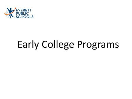 Early College Programs. Who? When? Where? What? How? Why?
