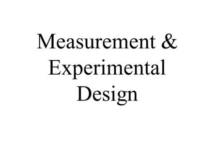 Measurement & Experimental Design. Types of Variables Dependent variables – those variables we expect to change as the result of an experimental manipulation.