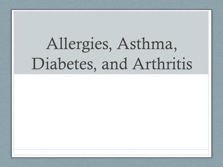 Allergies, Asthma, Diabetes, and Arthritis. Allergies Allergy- specific reaction of the immune system to a foreign and frequently harmless substance Sneezing.