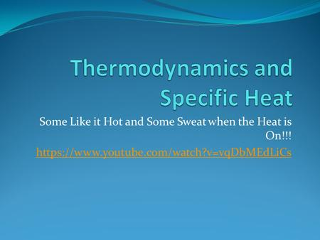 Some Like it Hot and Some Sweat when the Heat is On!!! https://www.youtube.com/watch?v=vqDbMEdLiCs.