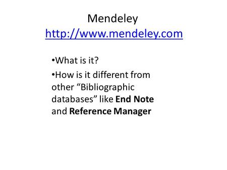 "Mendeley  What is it? How is it different from other ""Bibliographic databases"" like End Note and Reference."