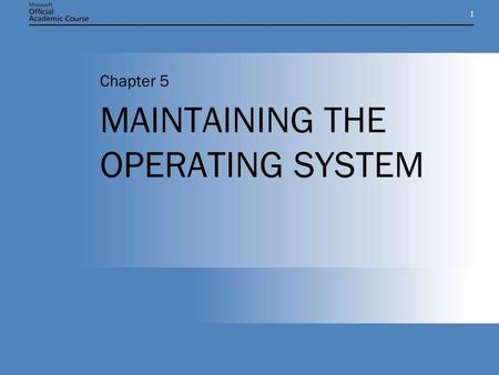 11 MAINTAINING THE OPERATING SYSTEM Chapter 5. Chapter 5: MAINTAINING THE OPERATING SYSTEM2 CHAPTER OVERVIEW Understand the difference between service.
