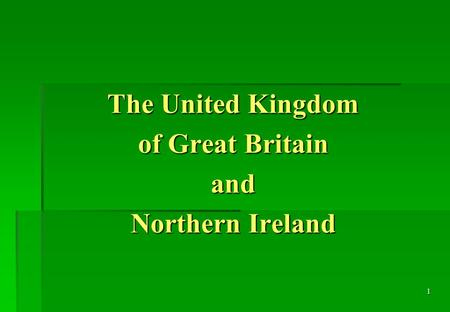1 The United Kingdom of Great Britain and Northern Ireland.