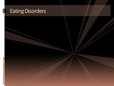 Eating Disorders. What is an Eating Disorders?  Any of several psychological disorders characterized by serious disturbances of eating behavior.  Millions.