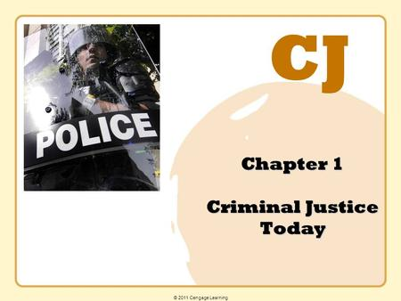 CJ © 2011 Cengage Learning Chapter 1 Criminal Justice Today.