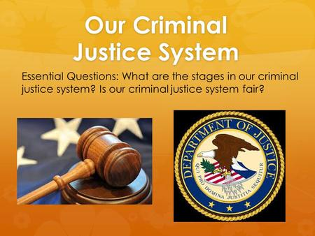 Our Criminal Justice System
