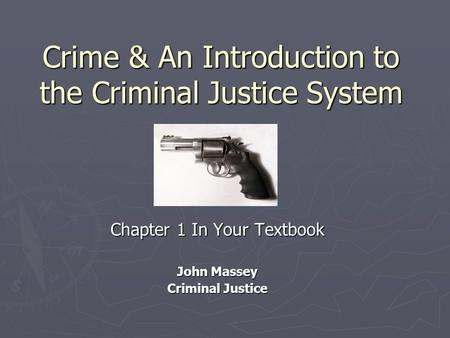 Crime & An Introduction to the Criminal Justice System Chapter 1 In Your Textbook John Massey Criminal Justice.