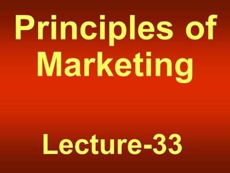 Principles of Marketing Lecture-33. Summary of Lecture-32.