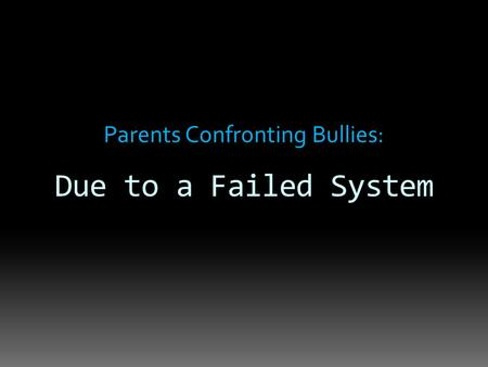 Parents Confronting Bullies: Due to a Failed System.