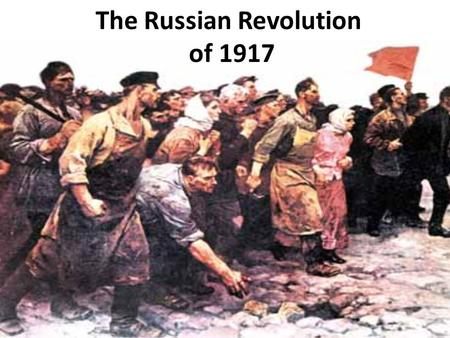 The Russian Revolution of 1917. World War One (begins 1914) 1. not enough food for citizens 2. soldiers poorly equipped and poorly led 3. Bad roads for.
