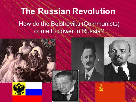The Russian Revolution How do the Bolsheviks (Communists) come to power in Russia?