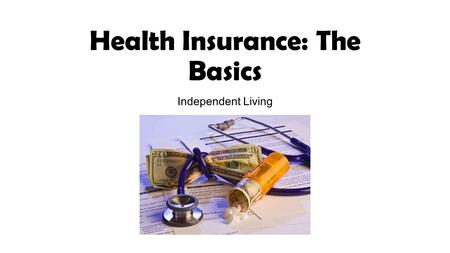 Health Insurance: The Basics Independent Living. 5 Things You Should Know About Health Insurance… Insurance costs a lot but having none costs more If.