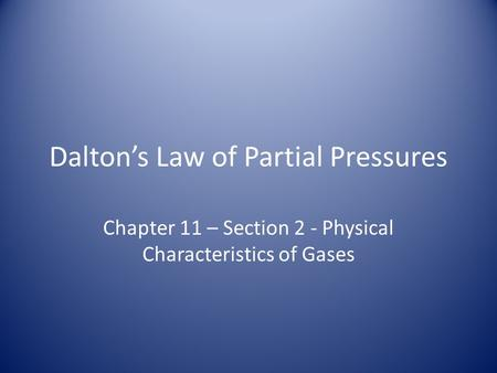 Dalton's Law of Partial Pressures Chapter 11 – Section 2 - Physical Characteristics of Gases.