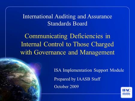 International Auditing and Assurance Standards Board Communicating Deficiencies in Internal Control to Those Charged with Governance and Management ISA.