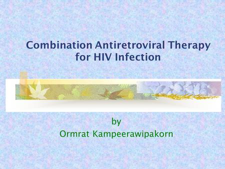 Combination Antiretroviral Therapy for HIV Infection by Ormrat Kampeerawipakorn.