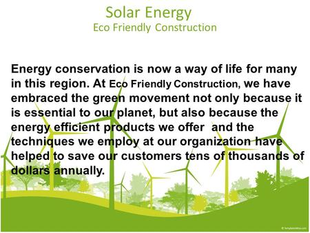 Solar Energy Eco Friendly Construction Energy conservation is now a way of life for many in this region. At Eco Friendly Construction, we have embraced.