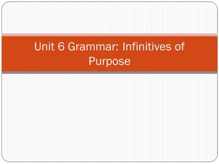 Unit 6 Grammar: Infinitives of Purpose
