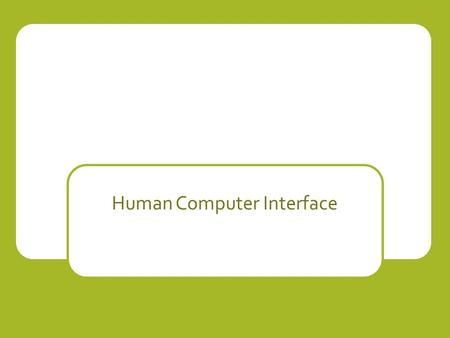 Human Computer Interface. Human Computer Interface? HCI is not just about software design HCI applies to more than just desktop PCs!!! No such thing as.