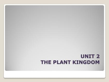 UNIT 2 THE PLANT KINGDOM. UNIT 2 THE PLANTS KINGDOM stem roots seeds cell membranechloroplast vacuole cytoplasm cell wallnucleus herbaceous stemwoody.