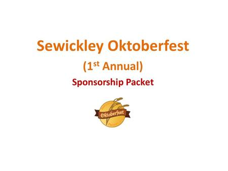 Sewickley Oktoberfest (1 st Annual) Sponsorship Packet.