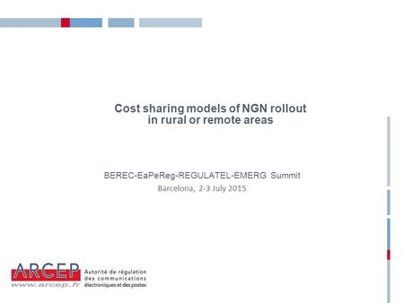 Cost sharing models of NGN rollout in rural or remote areas BEREC-EaPeReg-REGULATEL-EMERG Summit Barcelona, 2-3 July 2015.