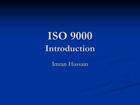 ISO 9000 Introduction Imran Hussain.