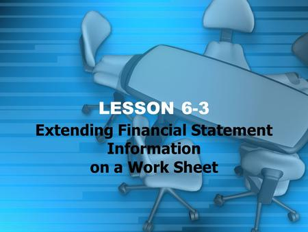 LESSON 6-3 Extending Financial Statement Information on a Work Sheet.