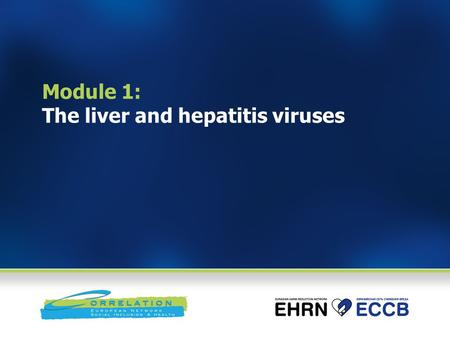 Module 1: The liver and hepatitis viruses. Session goal This introductory session will provide a basis for the training programme by providing an overview.