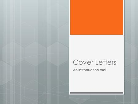 Cover Letters An introduction tool. Why Write A Cover Letter?  Cover letters are a letter of introduction usually accompanying a resume.  Job seekers.