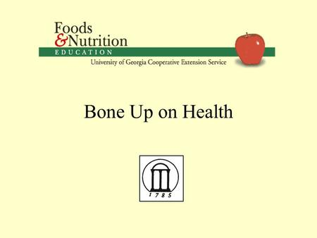 Bone Up on Health. Objectives Define osteoporosis and why it is a problem. Discuss the importance of knowing your bone health. Discuss osteoporosis prevention.