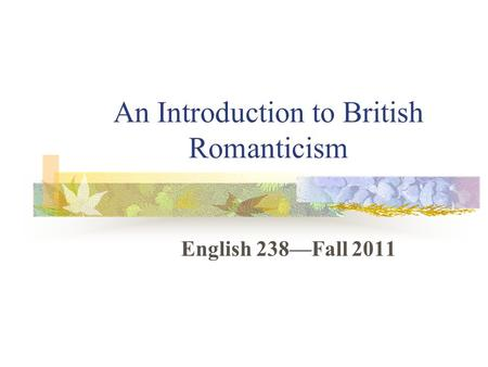 An Introduction to British Romanticism English 238—Fall 2011.
