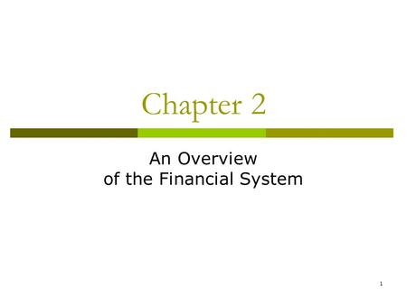 1 Chapter 2 An Overview of the Financial System. 2 Function of Financial Markets  Perform the essential function of channeling funds from economic players.