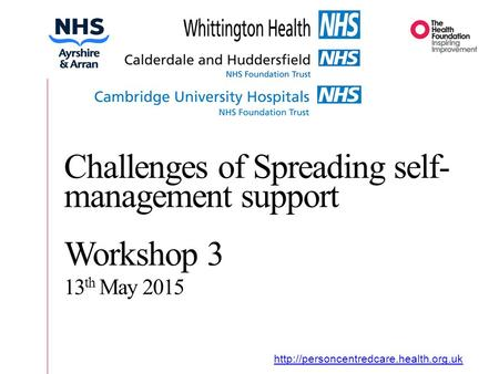 Organisational Journey  Challenges of Spreading self- management support Workshop 3 13 th May 2015.
