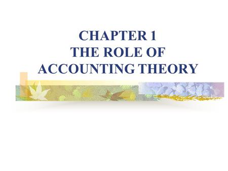 CHAPTER 1 THE ROLE OF ACCOUNTING THEORY