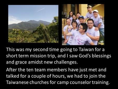 This was my second time going to Taiwan for a short term mission trip, and I saw God's blessings and grace amidst new challenges. After the ten team members.