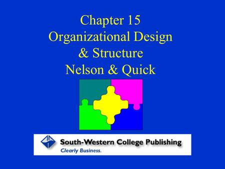 Chapter 15 Organizational Design & Structure Nelson & Quick