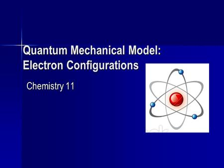 Quantum Mechanical Model: Electron Configurations
