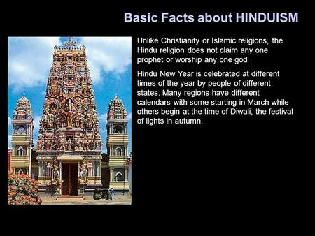 Basic Facts about HINDUISM Unlike Christianity or Islamic religions, the Hindu religion does not claim any one prophet or worship any one god Hindu New.