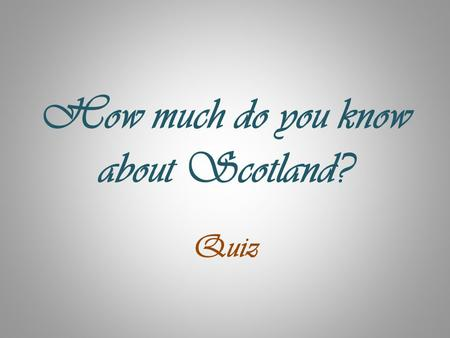 How much do you know about Scotland?